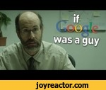 What if Google was a Guy?,Comedy,,Everything you ask Google sounds a lot stupider when you actually ask Google.See more http://www.collegehumor.comLIKE us on: http://www.facebook.com/collegehumorFOLLOW us on: http://www.twitter.com/collegehumorFOLLOW us on: http://www.collegehumor.tumblr.com
