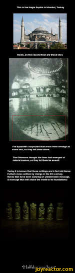 This is the Hagia Sophia in Istanbul, TurkeyThe Byzanites suspected that these were writings of some sort, so they left them alone.The Ottomans thought the lines had emerged of natural causes, so they let them be aswell.Today it is known that these writings are in fact old Norse Futhark runes