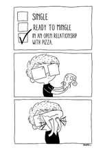 SltlGLE / READY TO niHGLE77] IH AH OPEH RELATIOriSHIP ^ WITH PIZZA.