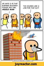 MY WIFE IS IN THAT BURNING BUILDING! PLEASE HELP ME, MIDDLE MAN!THIS SOUNDS LIKE A JOB FOR THAT GUY! nmACyanide and Happiness Explosm.net