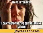 my pcis too fast. i can't read the tips on the loading screen