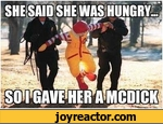 she said she was hungry. so i gave her a mcdick
