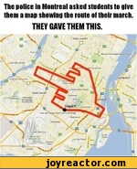 The police in Montreal asked students to give them a map showing the route of their march.THEY GAVE THEM THIS.Saint-Leonard'** ;s Meroer-HocfteiagaVj.sonneuveLavaidea-rapideLongueuilAhuntnc-CartlerviileRoseffl^Petite-PalLe Ptateau-Mont-RoyaJSaint-LaurentOu&emontfontrealDpart