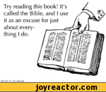 Try reading this book! It's called the Bible, and I use it as an excuse for just