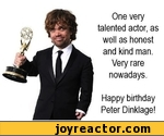 One very talented actor, as well as honest and kind man. Very rare nowadays.Happy birthday Peter Dinklage!