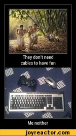 They don't need cables to have funMe neither