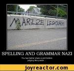 SPELLING AND GRAMMAR NAZI You two better share a joint before judging this poster....