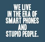 WE LiVE IN THE ERA OF SMART PHONES I STUPID PEOPLE.