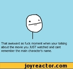 That awkward as fuck moment when your talking about the movie you JUST watched and cant remember the main character's name.