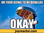 oh your going to mcdonalds
