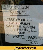 attention parents unattended children  will be given a redbull